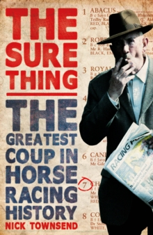The Sure Thing : The Greatest Coup in Horse Racing History, Paperback
