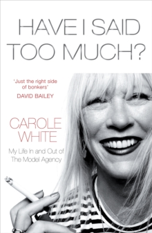 Have I Said Too Much? : My Life in and Out of the Model Agency, Paperback
