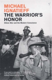 The Warrior's Honour : Ethnic War and the Modern Consciousness, Paperback