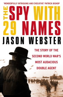 The Spy with 29 Names : The Story of the Second World War's Most Audacious Double Agent, Paperback