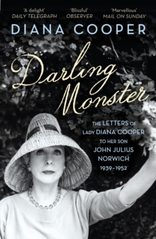 Darling Monster : The Letters of Lady Diana Cooper to Her Son John Julius Norwich 1939-1952, Paperback Book