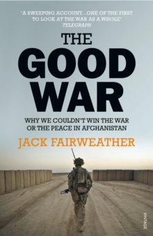 The Good War : Why We Couldn't Win the War or the Peace in Afghanistan, Paperback