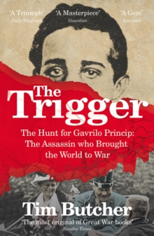 The Trigger : The Hunt for Gavrilo Princip - the Assassin Who Brought the World to War, Paperback