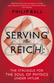 Serving the Reich : The Struggle for the Soul of Physics Under Hitler, Paperback