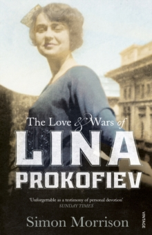 The Love and Wars of Lina Prokofiev : The Story of Lina and Serge Prokofiev, Paperback