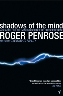 Shadows of the Mind : A Search for the Missing Science of Consciousness, Paperback