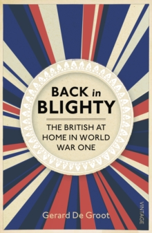 Back in Blighty : The British at Home in World War One, Paperback