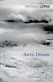 Arctic Dreams : Imagination and Desire in a Northern Landscape, Paperback Book