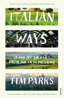 Italian Ways : On and off the Rails from Milan to Palermo, Paperback