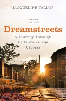 Dreamstreets : A Journey Through Britain's Village Utopias, Paperback