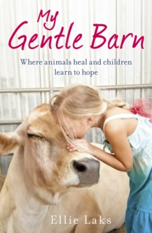 My Gentle Barn : The Incredible True Story of a Place Where Animals Heal and Children Learn to Hope, Paperback
