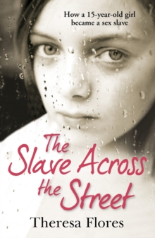 The Slave Across the Street : The Harrowing True Story of How a 15-year-old Girl Became a Sex Slave, Paperback