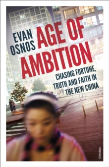 Age of Ambition : Chasing Fortune, Truth and Faith in the New China, Paperback