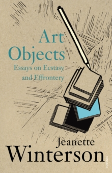Art Objects : Essays on Ecstasy and Effrontery, Paperback