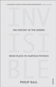 Invisible : The History of the Unseen from Plato to Particle Physics, Paperback