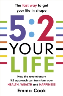 5:2 Your Life : How the Revolutionary 5:2 Approach Can Transform Your Health, Your Wealth and Your Happiness, Paperback Book