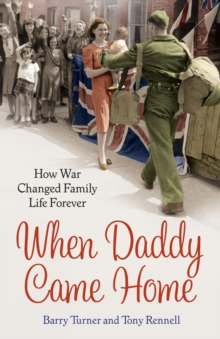When Daddy Came Home : How War Changed Family Life Forever, Paperback