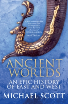 Ancient Worlds : An Epic History of East and West, Paperback