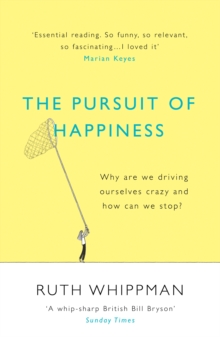 The Pursuit of Happiness : Why are We Driving Ourselves Crazy and How Can We Stop?, Paperback