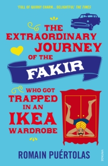 The Extraordinary Journey of the Fakir Who Got Trapped in an Ikea Wardrobe, Paperback Book