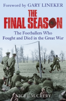 The Final Season : The Footballers Who Fought and Died in the Great War, Paperback