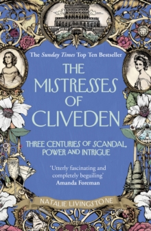 The Mistresses of Cliveden : Three Centuries of Scandal, Power and Intrigue in an English Stately Home, Paperback