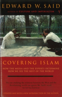 Covering Islam : How the Media and the Experts Determine How We See the Rest of the World, Paperback