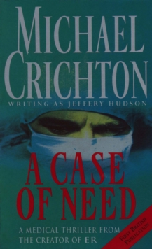 A Case of Need : Michael Crichton Writing as Jeffery Hudson, Paperback Book