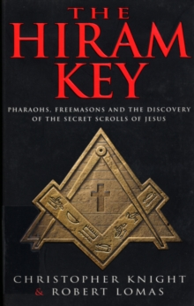 The Hiram Key : Pharoahs, Freemasons and the Discovery of the Secret Scrolls of Christ, Paperback