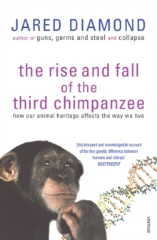 The Rise and Fall of the Third Chimpanzee : Evolution and Human Life, Paperback Book