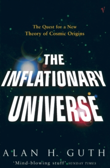 The Inflationary Universe : Quest for a New Theory of Cosmic Origins, Paperback