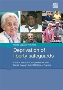 Deprivation of Liberty Safeguards : Code of Practice to Supplement the Main Mental Capacity Act 2005 Code of Practice, Paperback