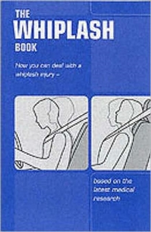 The Whiplash Book : How You Can Deal with a Whiplash Injury - Based on the Latest Medical Research, Paperback