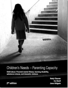 Children's Needs - Parenting Capacity : Child Abuse, Parental Mental Illness, Learning Disability, Substance Misuse, and Domestic Violence, Paperback Book