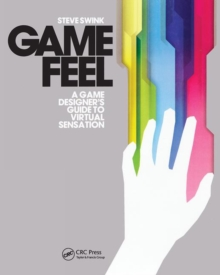 Game Feel : A Game Designer's Guide to Virtual Sensation, Paperback