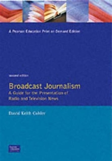 Broadcast Journalism : A Guide for the Presentation of Radio and Television News, Paperback