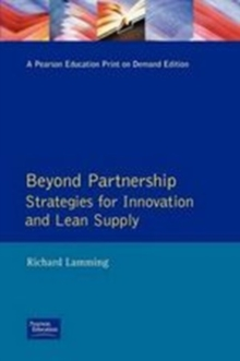 Beyond Partnership : Strategies for Innovation and Lean Supply, Paperback