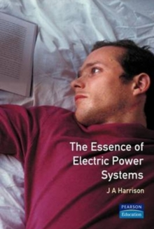 The Essence of Electric Power Systems, Paperback