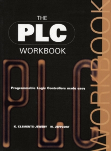 The PLC Workbook : Programmable Logic Controllers Made Easy, Paperback