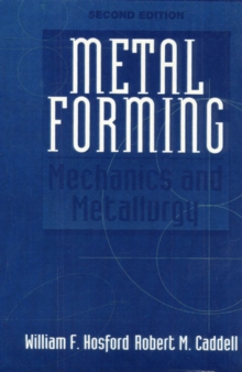 Metal Forming : Mechanics and Metallurgy, Hardback