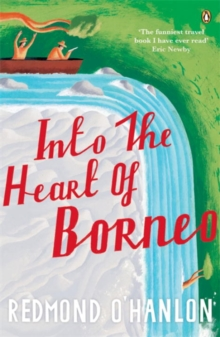 Into the Heart of Borneo : An Account of a Journey Made In 1983 to the Mountains of Batu Tiban with Ja, Paperback Book