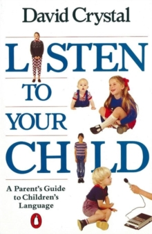 Listen to Your Child : A Parent's Guide to Children's Language, Paperback