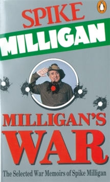 Milligan's War : The Selected War Memoirs of Spike Milligan, Paperback
