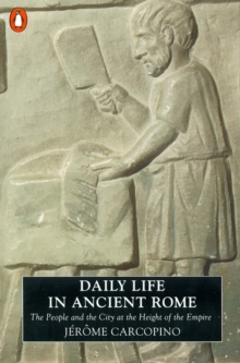 Daily Life in Ancient Rome : The People and the City at the Height of the Empire, Paperback