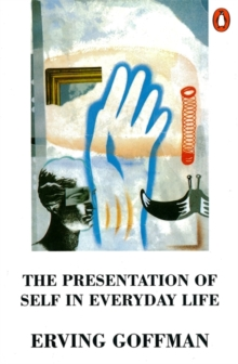 The Presentation of Self in Everyday Life, Paperback Book