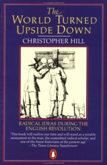 The World Turned Upside Down : Radical Ideas During the English Revolution, Paperback
