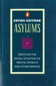 Asylums : Essays on the Social Situation of Mental Patients and Other Inmates, Paperback
