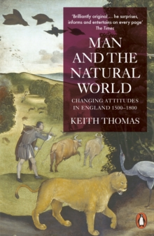 Man and the Natural World : Changing Attitudes in England, 1500-1800, Paperback