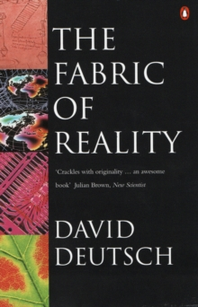 The Fabric of Reality : Towards a Theory of Everything, Paperback Book