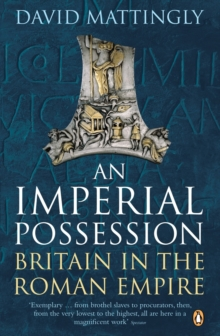 An Imperial Possession : Britain in the Roman Empire, 54 BC - AD 409, Paperback